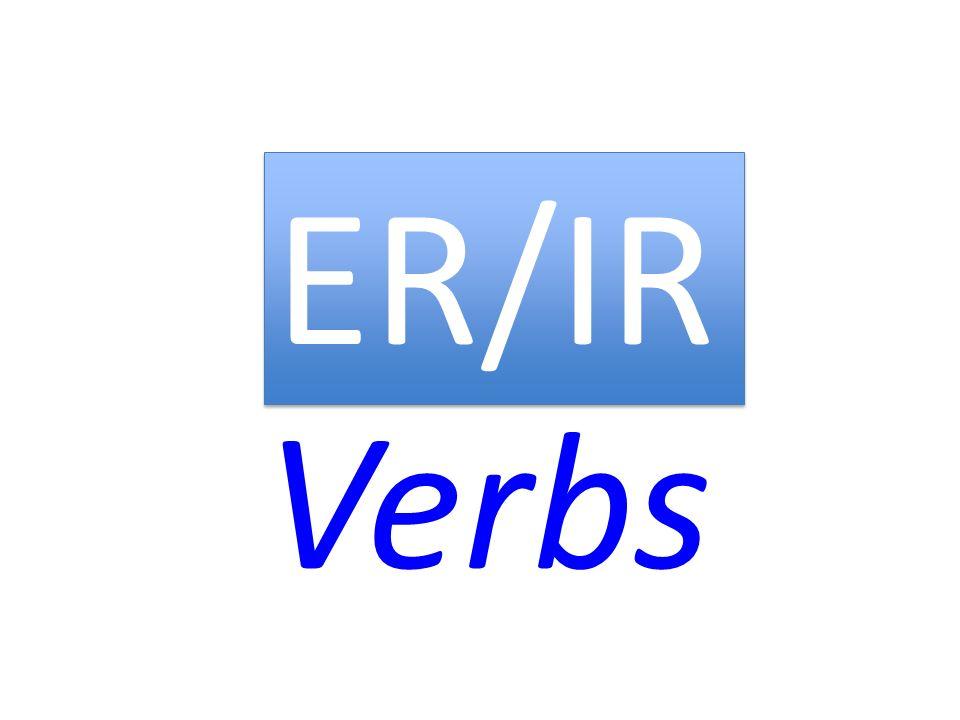 Verbs ER/IR