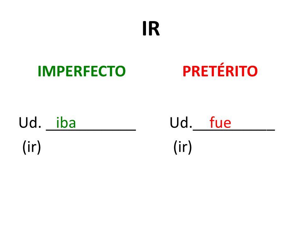 IR IMPERFECTO Ud. ___________ (ir) PRETÉRITO Ud.__________ (ir) ibafue