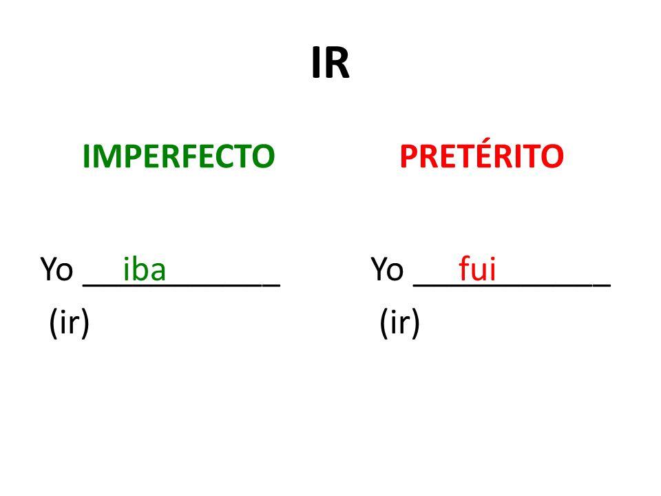 IR IMPERFECTO Yo ___________ (ir) PRETÉRITO Yo ___________ (ir) ibafui
