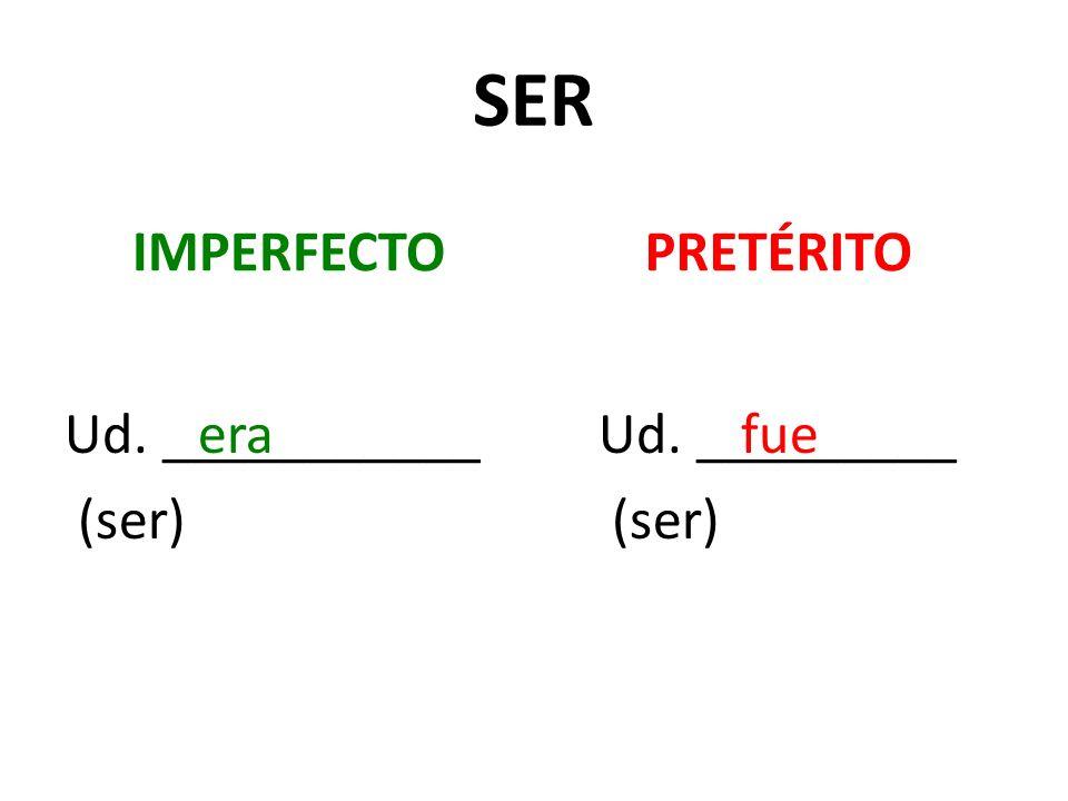 SER IMPERFECTO Ud. ___________ (ser) PRETÉRITO Ud. _________ (ser) erafue