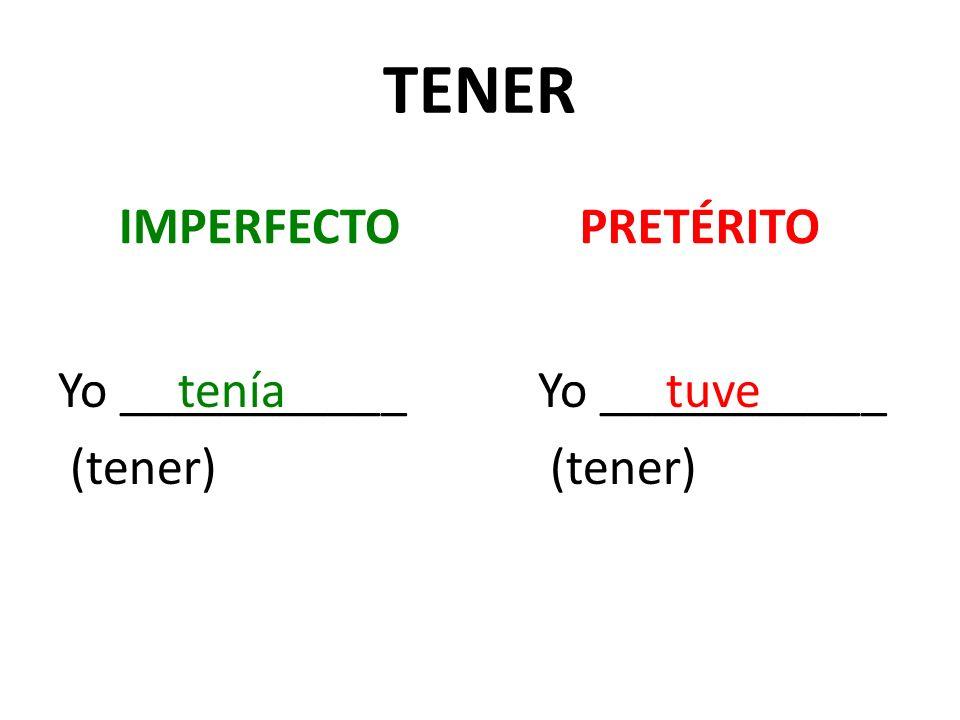 TENER IMPERFECTO Yo ___________ (tener) PRETÉRITO Yo ___________ (tener) teníatuve
