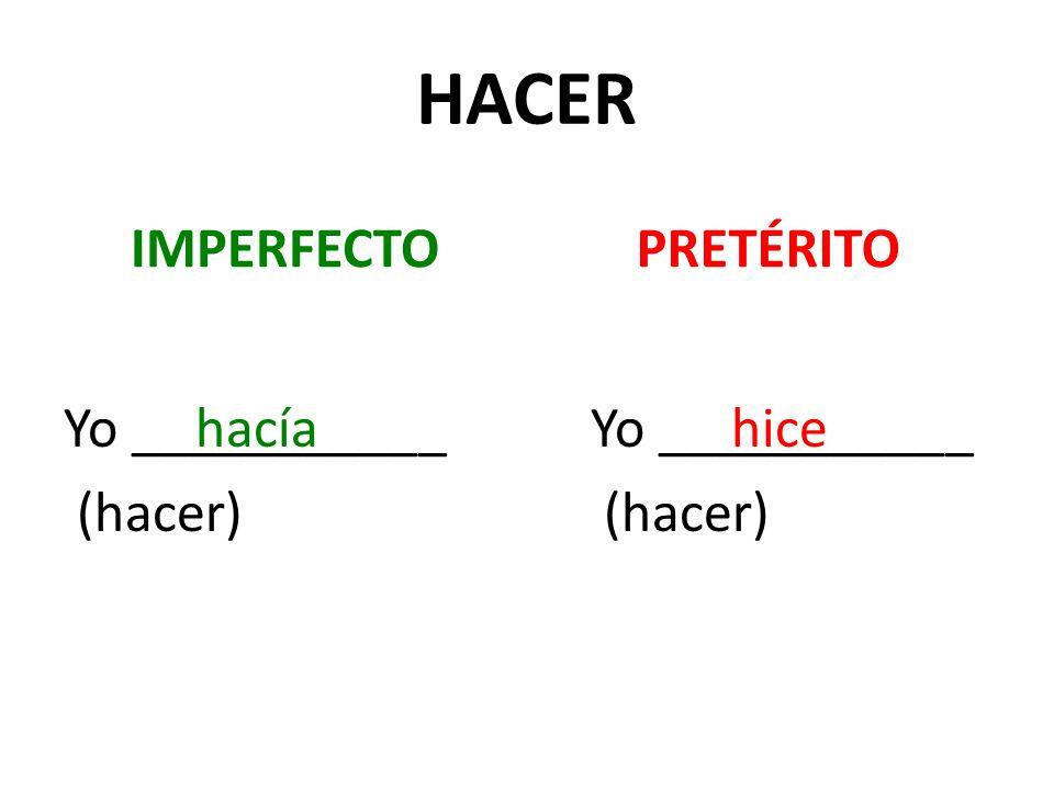 HACER IMPERFECTO Yo ___________ (hacer) PRETÉRITO Yo ___________ (hacer) hacíahice