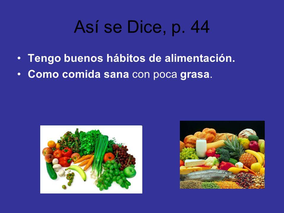 Así se Dice, p. 44 Tengo buenos hábitos de alimentación. Como comida sana con poca grasa.
