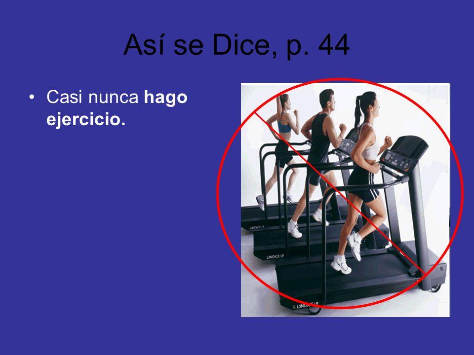 Así se Dice, p. 44 Casi nunca hago ejercicio.