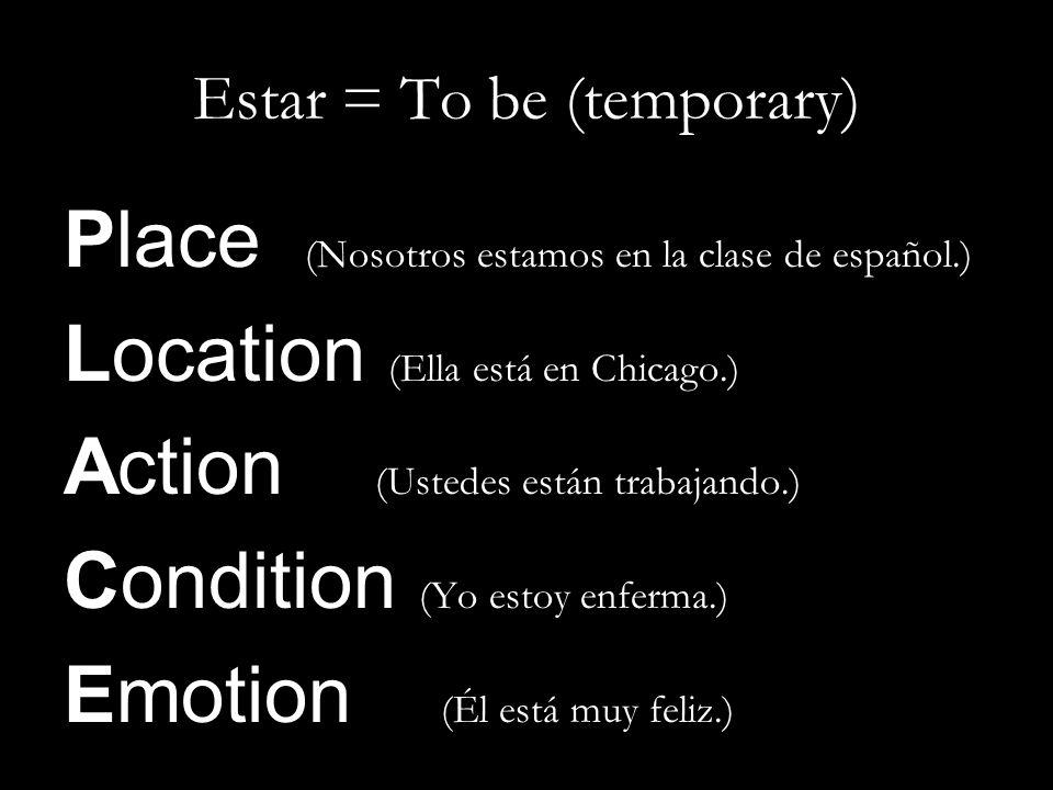 Place (Nosotros estamos en la clase de español.) Location (Ella está en Chicago.) Action (Ustedes están trabajando.) Condition (Yo estoy enferma.) Emo