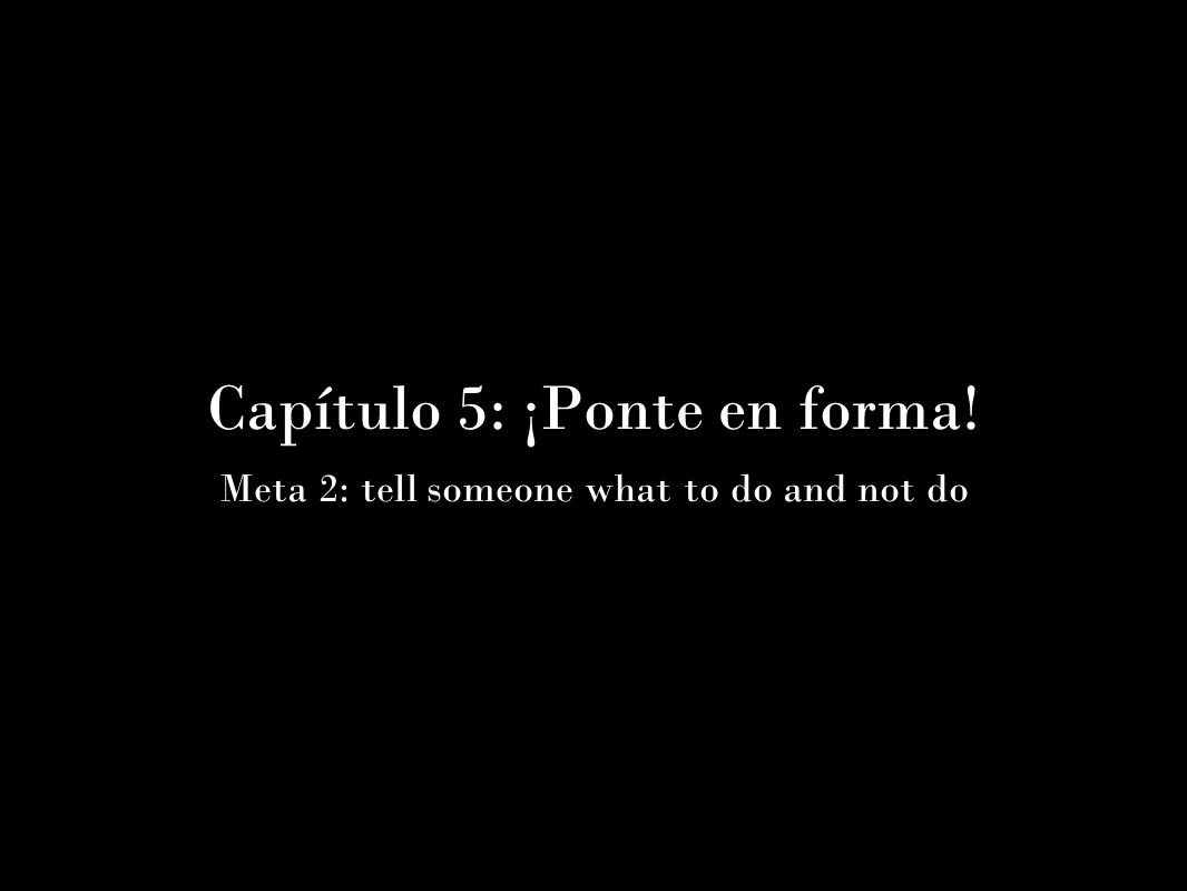 Capítulo 5: ¡Ponte en forma! Meta 2: tell someone what to do and not do