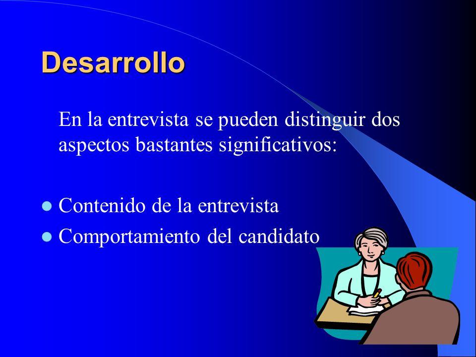 Desarrollo En la entrevista se pueden distinguir dos aspectos bastantes significativos: Contenido de la entrevista Comportamiento del candidato
