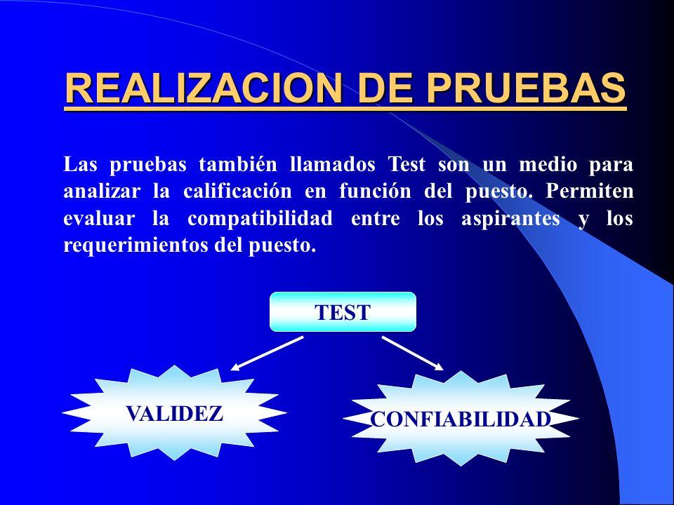 REALIZACION DE PRUEBAS Las pruebas también llamados Test son un medio para analizar la calificación en función del puesto. Permiten evaluar la compati