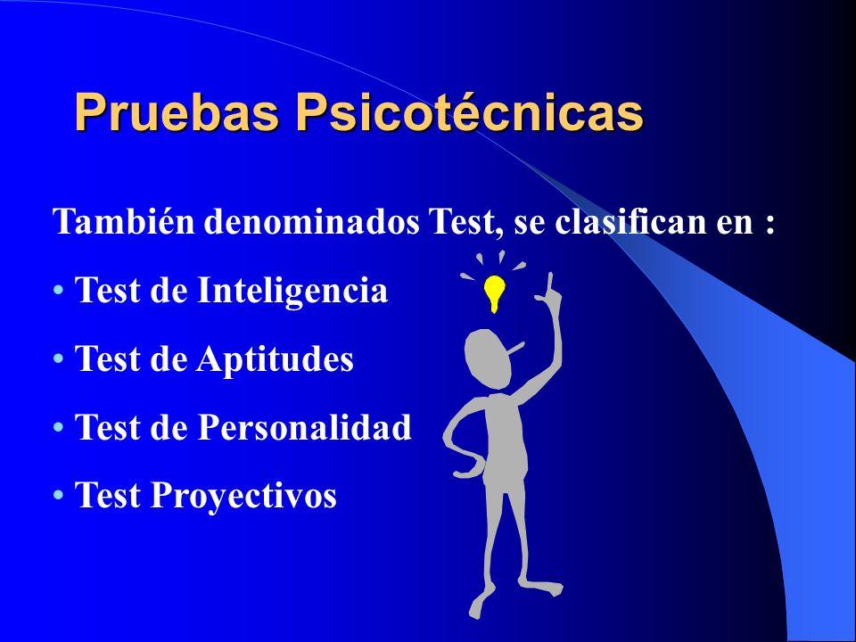Pruebas Psicotécnicas También denominados Test, se clasifican en : Test de Inteligencia Test de Aptitudes Test de Personalidad Test Proyectivos