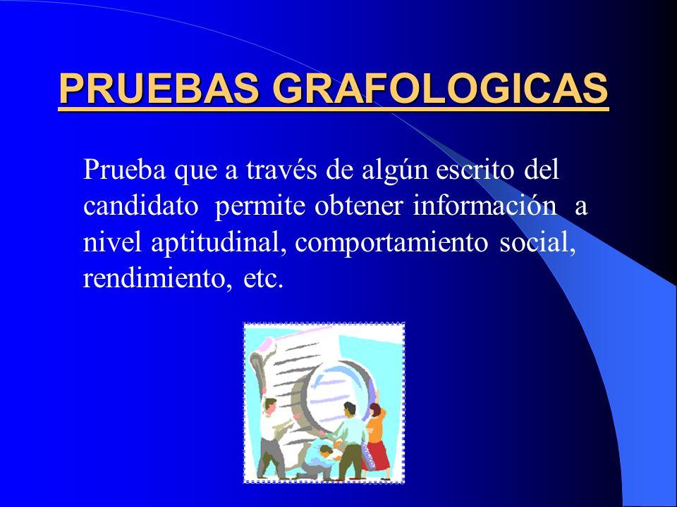 PRUEBAS GRAFOLOGICAS Prueba que a través de algún escrito del candidato permite obtener información a nivel aptitudinal, comportamiento social, rendim