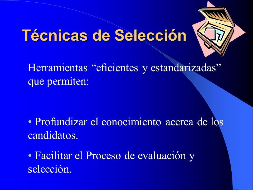 Técnicas de Selección Herramientas eficientes y estandarizadas que permiten: Profundizar el conocimiento acerca de los candidatos. Facilitar el Proces