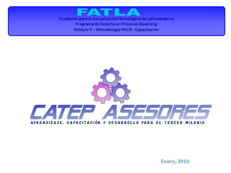 Fundación para la Actualización Tecnológica de Latinoamérica Programa de Experto en Procesos Elearning Módulo 5 – Metodología PACIE - Capacitación Ene