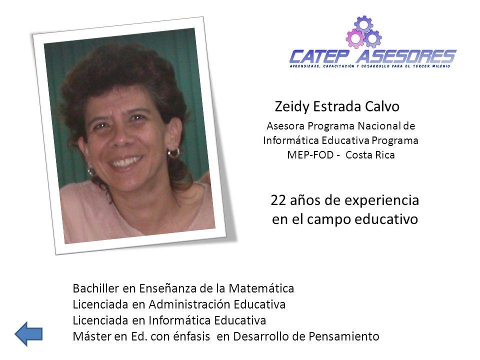 Zeidy Estrada Calvo Asesora Programa Nacional de Informática Educativa Programa MEP-FOD - Costa Rica Bachiller en Enseñanza de la Matemática Licenciad