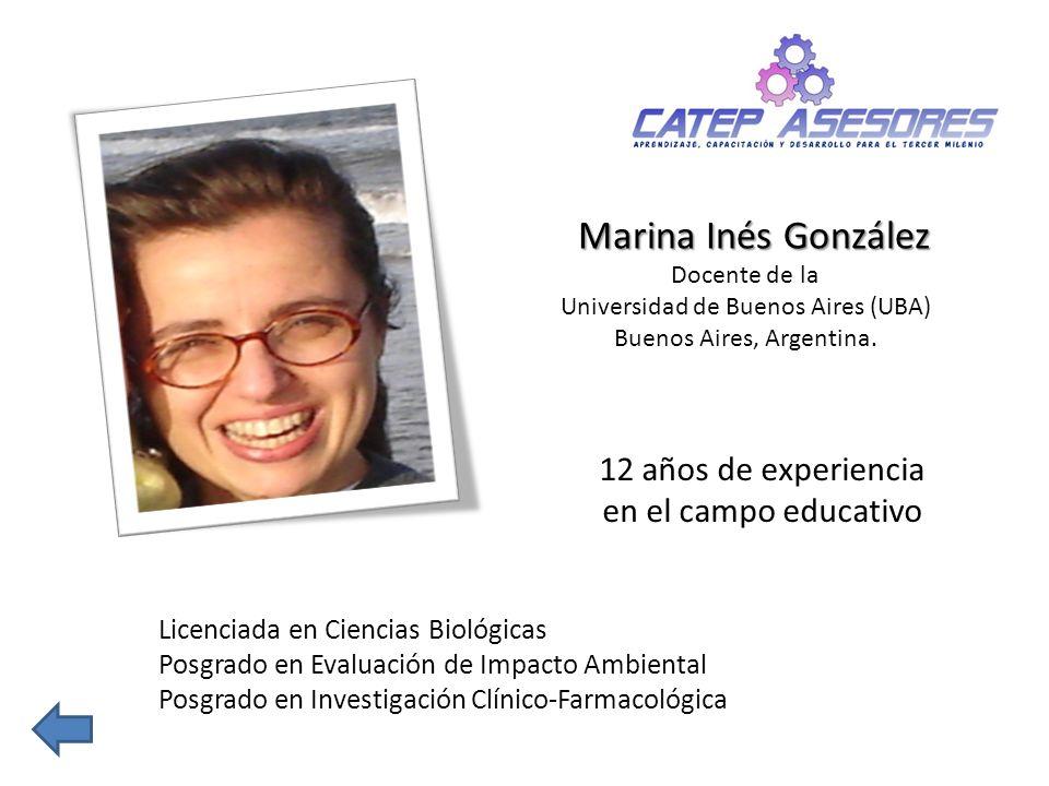 Marina Inés González Docente de la Universidad de Buenos Aires (UBA) Buenos Aires, Argentina. Licenciada en Ciencias Biológicas Posgrado en Evaluación