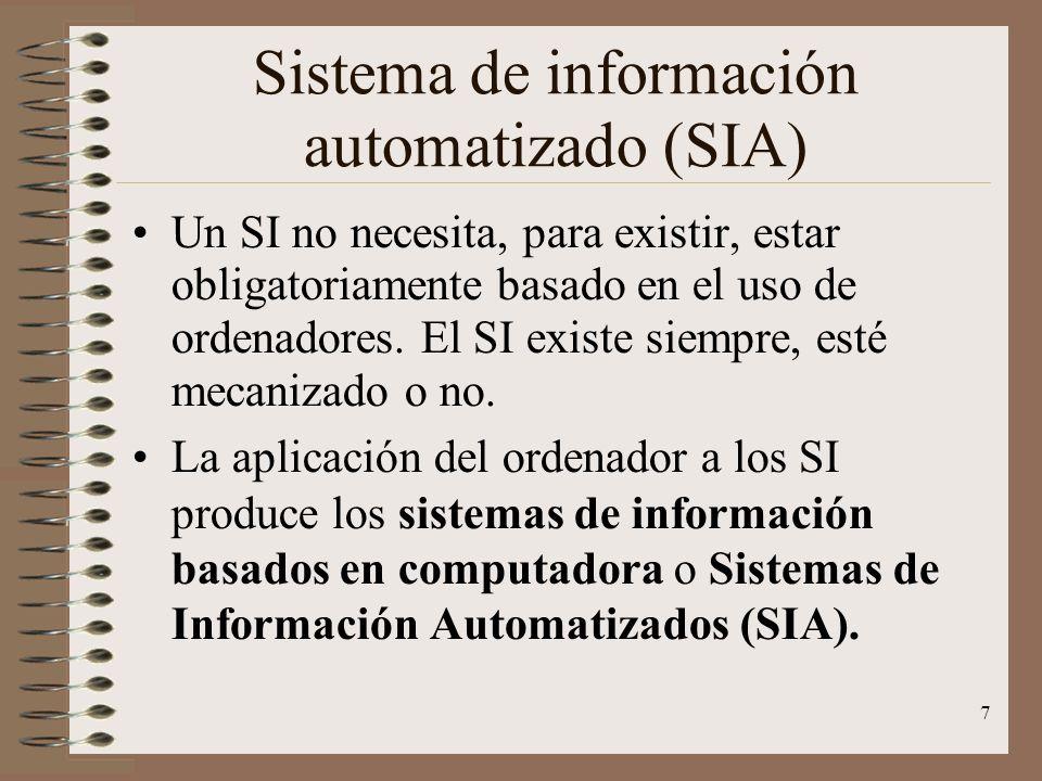 7 Sistema de información automatizado (SIA) Un SI no necesita, para existir, estar obligatoriamente basado en el uso de ordenadores. El SI existe siem