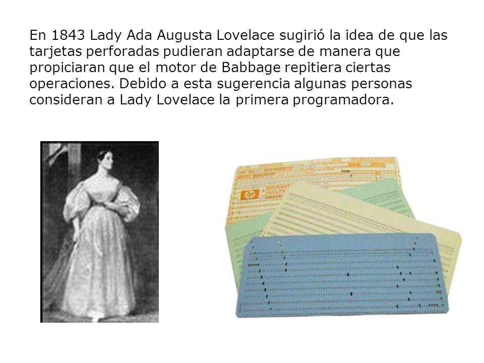 En 1843 Lady Ada Augusta Lovelace sugirió la idea de que las tarjetas perforadas pudieran adaptarse de manera que propiciaran que el motor de Babbage repitiera ciertas operaciones.