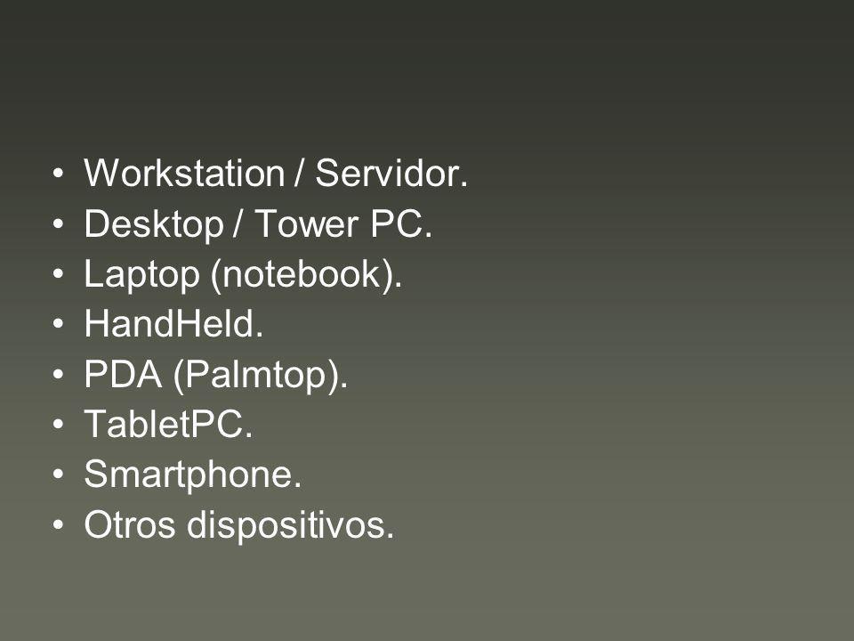 Workstation / Servidor. Desktop / Tower PC. Laptop (notebook). HandHeld. PDA (Palmtop). TabletPC. Smartphone. Otros dispositivos.