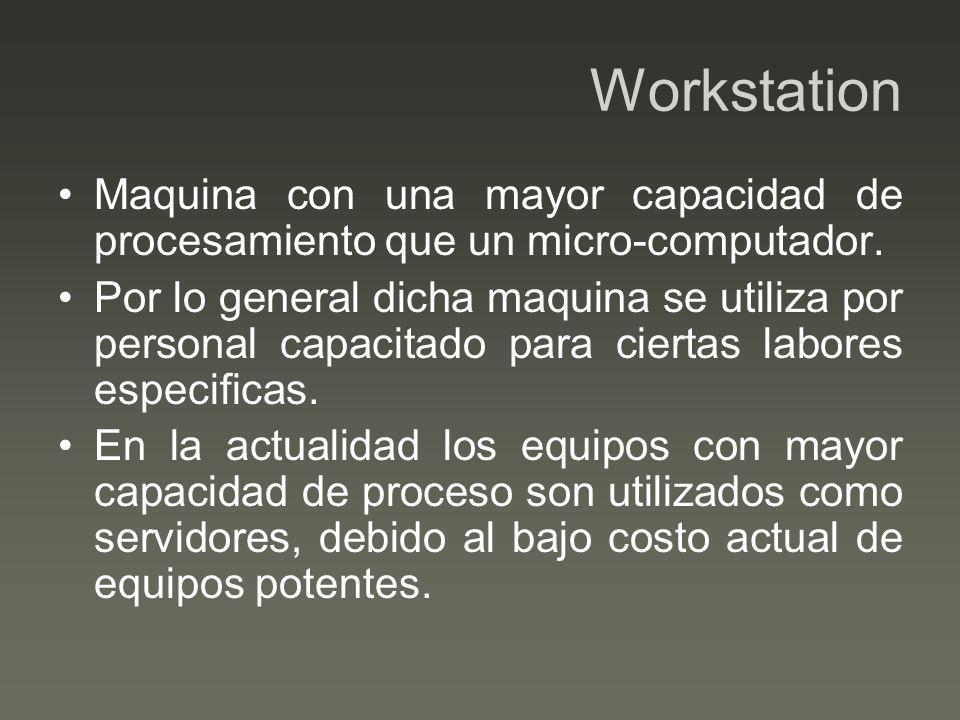 Workstation Maquina con una mayor capacidad de procesamiento que un micro-computador. Por lo general dicha maquina se utiliza por personal capacitado