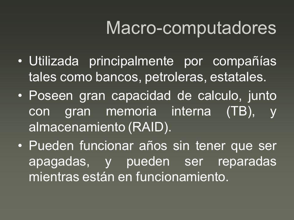 Macro-computadores Utilizada principalmente por compañías tales como bancos, petroleras, estatales. Poseen gran capacidad de calculo, junto con gran m