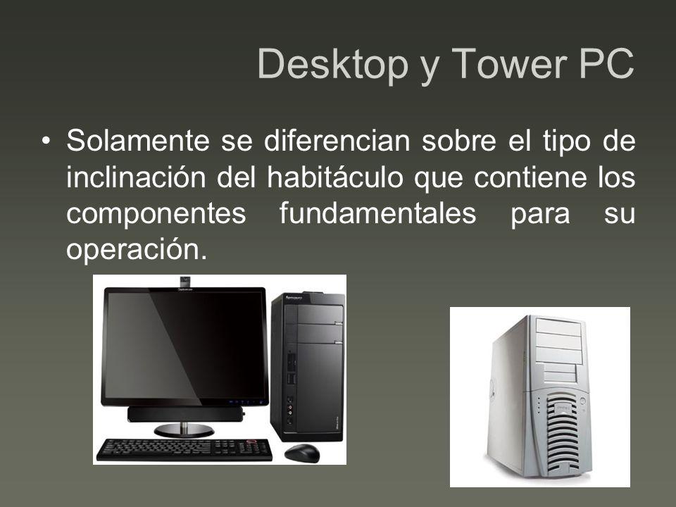 Desktop y Tower PC Solamente se diferencian sobre el tipo de inclinación del habitáculo que contiene los componentes fundamentales para su operación.