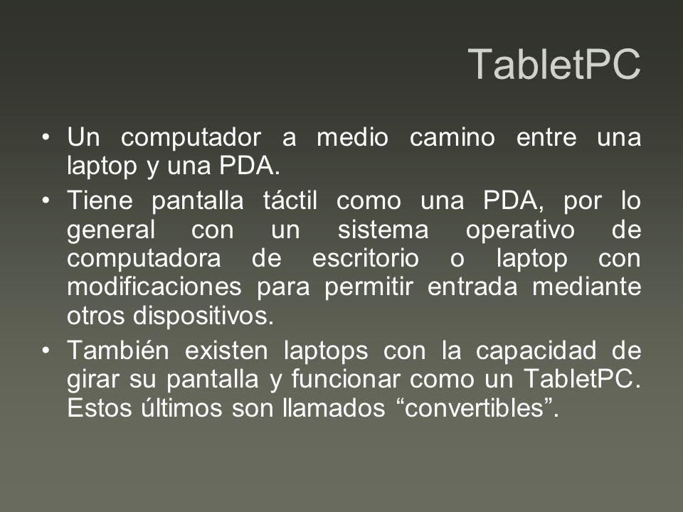 TabletPC Un computador a medio camino entre una laptop y una PDA.