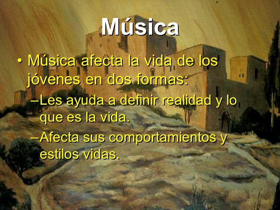 Música Música afecta la vida de los jóvenes en dos formas: –Les ayuda a definir realidad y lo que es la vida. –Afecta sus comportamientos y estilos vi