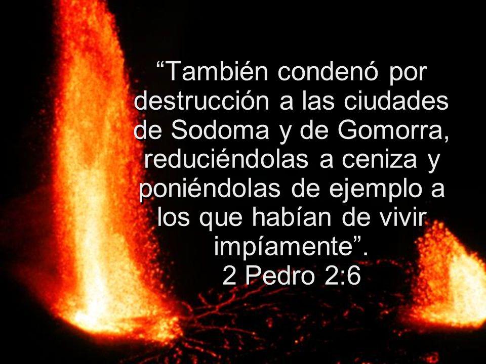 También condenó por destrucción a las ciudades de Sodoma y de Gomorra, reduciéndolas a ceniza y poniéndolas de ejemplo a los que habían de vivir impía