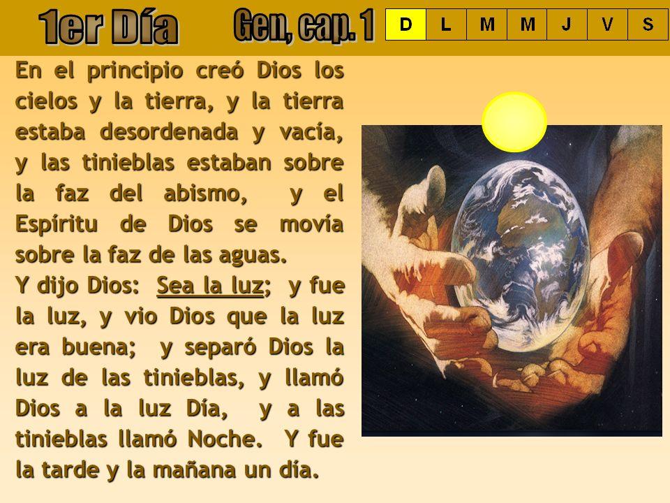 En el principio creó Dios los cielos y la tierra, y la tierra estaba desordenada y vacía, y las tinieblas estaban sobre la faz del abismo, y el Espíri