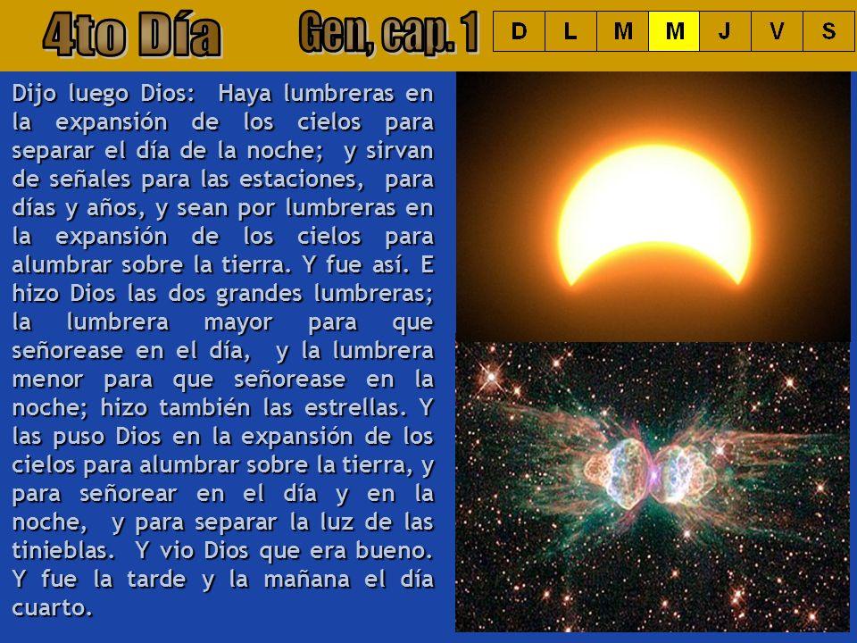 Dijo luego Dios: Haya lumbreras en la expansión de los cielos para separar el día de la noche; y sirvan de señales para las estaciones, para días y añ
