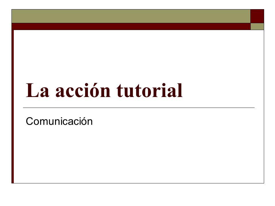La acción tutorial Comunicación