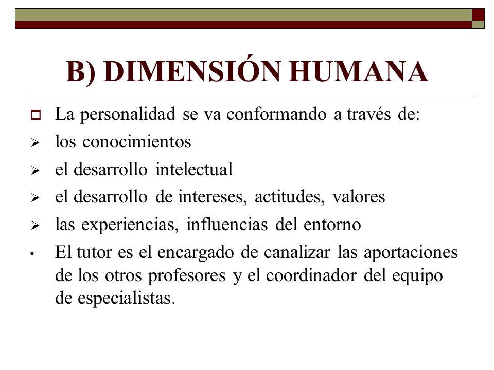 B) DIMENSIÓN HUMANA La personalidad se va conformando a través de: los conocimientos el desarrollo intelectual el desarrollo de intereses, actitudes,