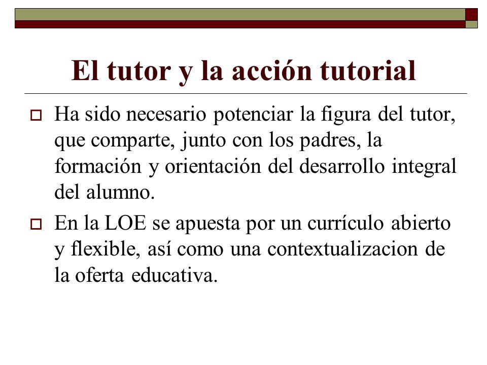 El tutor y la acción tutorial Ha sido necesario potenciar la figura del tutor, que comparte, junto con los padres, la formación y orientación del desa