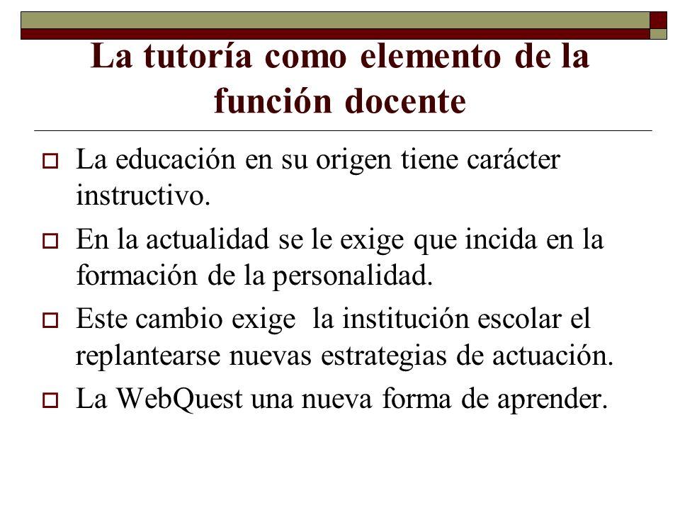 La tutoría como elemento de la función docente La educación en su origen tiene carácter instructivo. En la actualidad se le exige que incida en la for