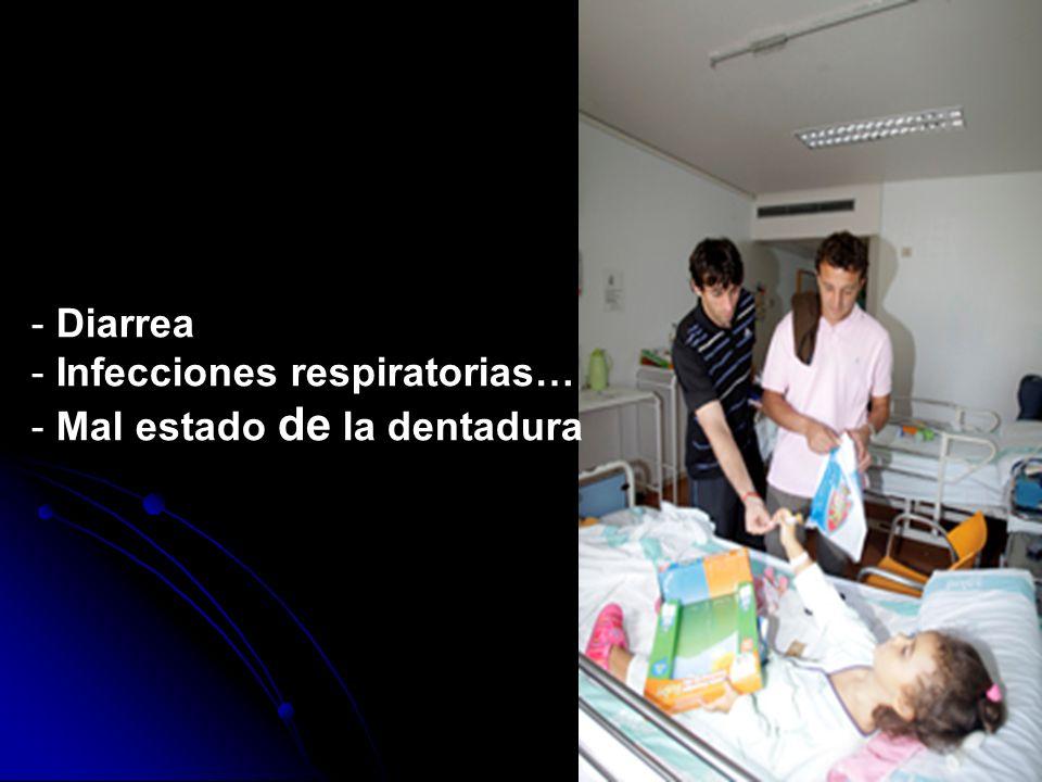 - Diarrea - Infecciones respiratorias… - Mal estado de la dentadura