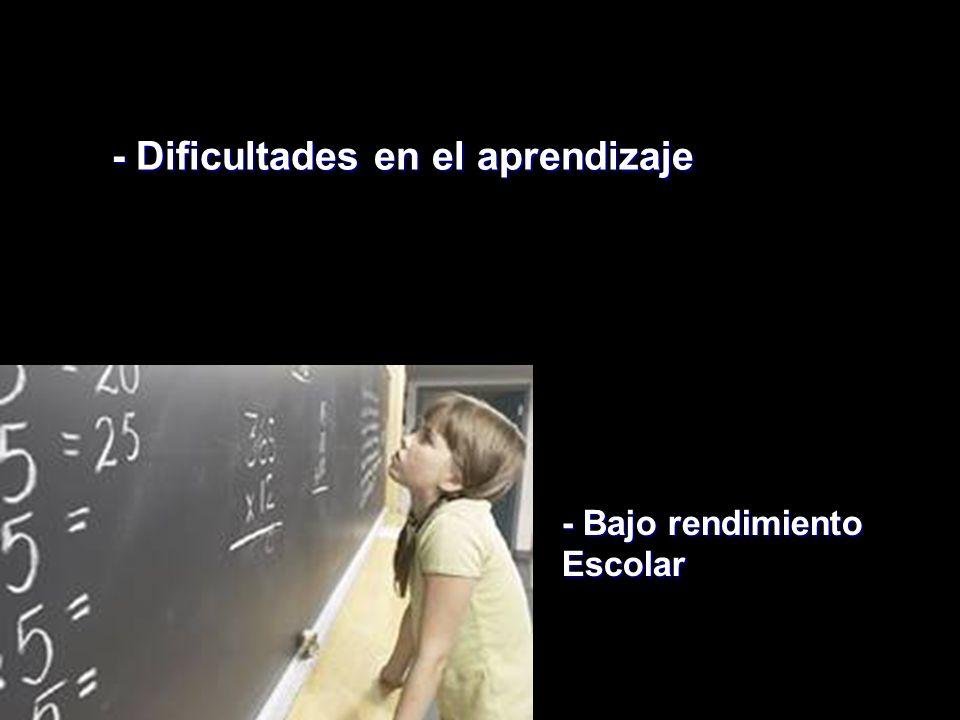 - Dificultades en el aprendizaje - Bajo rendimiento Escolar