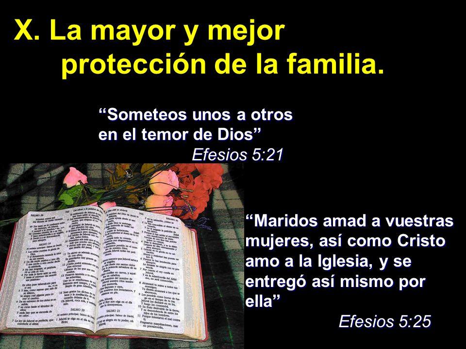 X. La mayor y mejor protección de la familia. Someteos unos a otros en el temor de Dios Efesios 5:21 Maridos amad a vuestras mujeres, así como Cristo