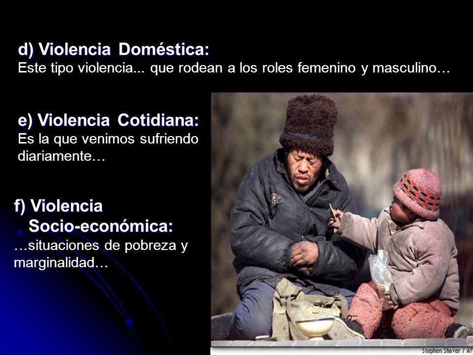 d) Violencia Doméstica: Este tipo violencia... que rodean a los roles femenino y masculino… e) Violencia Cotidiana: Es la que venimos sufriendo diaria