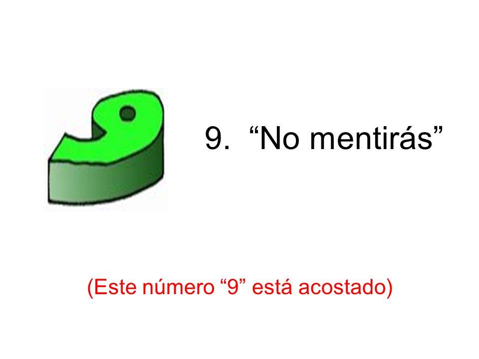 9. No mentirás (Este número 9 está acostado) 9 th – mentir