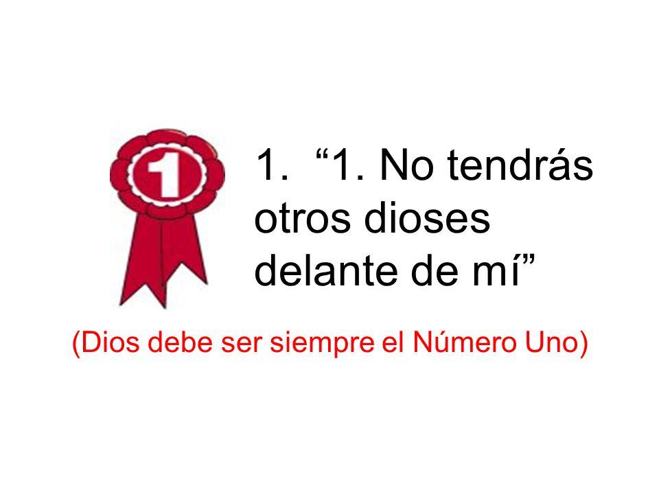 1. 1. No tendrás otros dioses delante de mí (Dios debe ser siempre el Número Uno) 1 st – Otros dioses