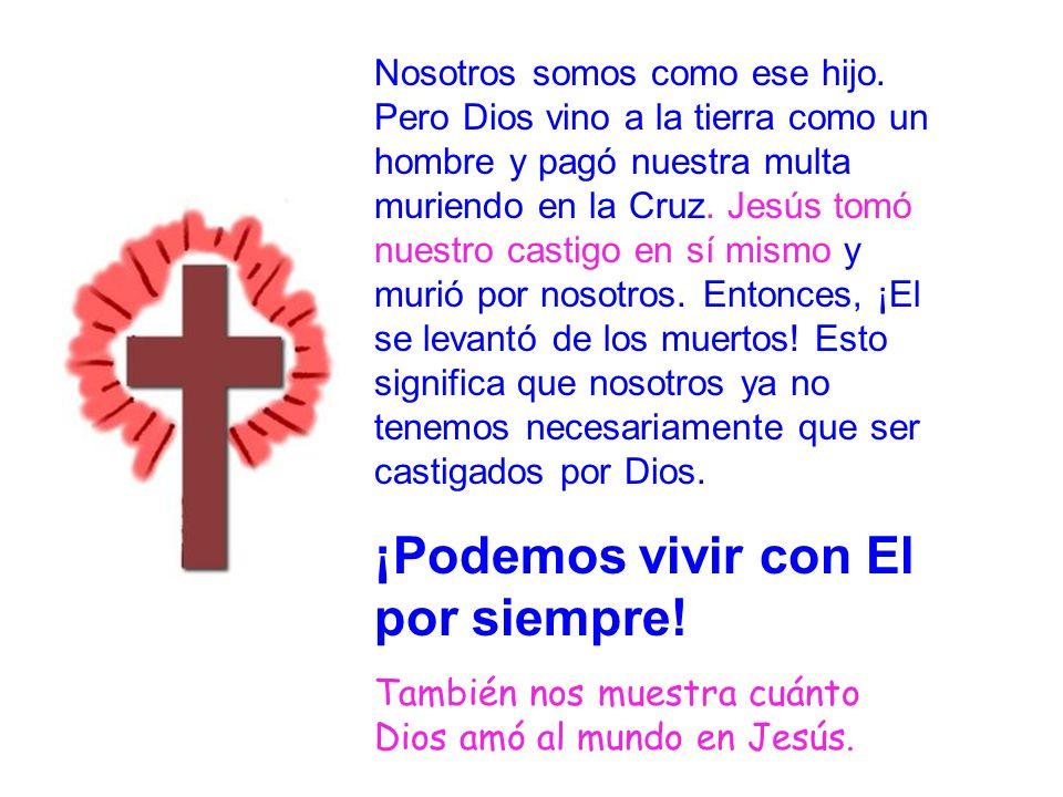 Evangelio 12 Nosotros somos como ese hijo. Pero Dios vino a la tierra como un hombre y pagó nuestra multa muriendo en la Cruz. Jesús tomó nuestro cast