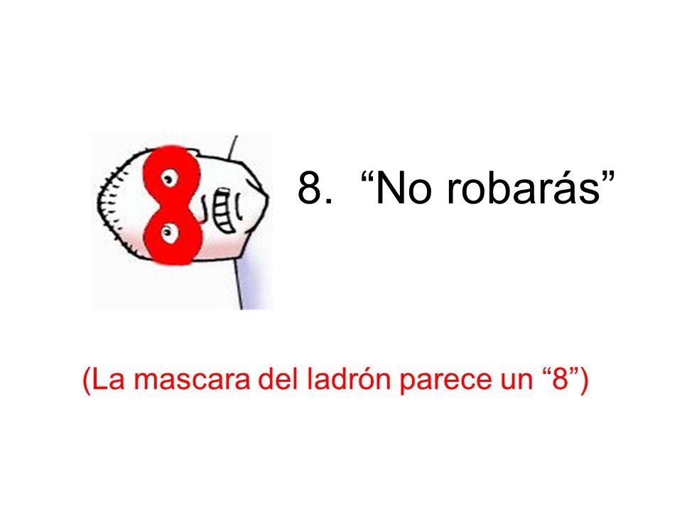 8. No robarás (La mascara del ladrón parece un 8) 8 th – Robar