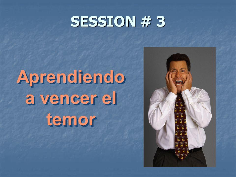 SESSION # 3 Aprendiendo a vencer el temor