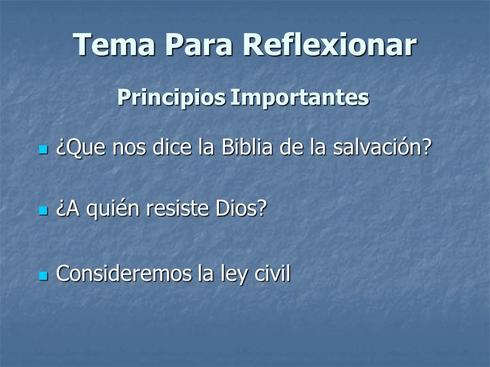 Tema Para Reflexionar Principios Importantes ¿Que nos dice la Biblia de la salvación? ¿Que nos dice la Biblia de la salvación? ¿A quién resiste Dios?