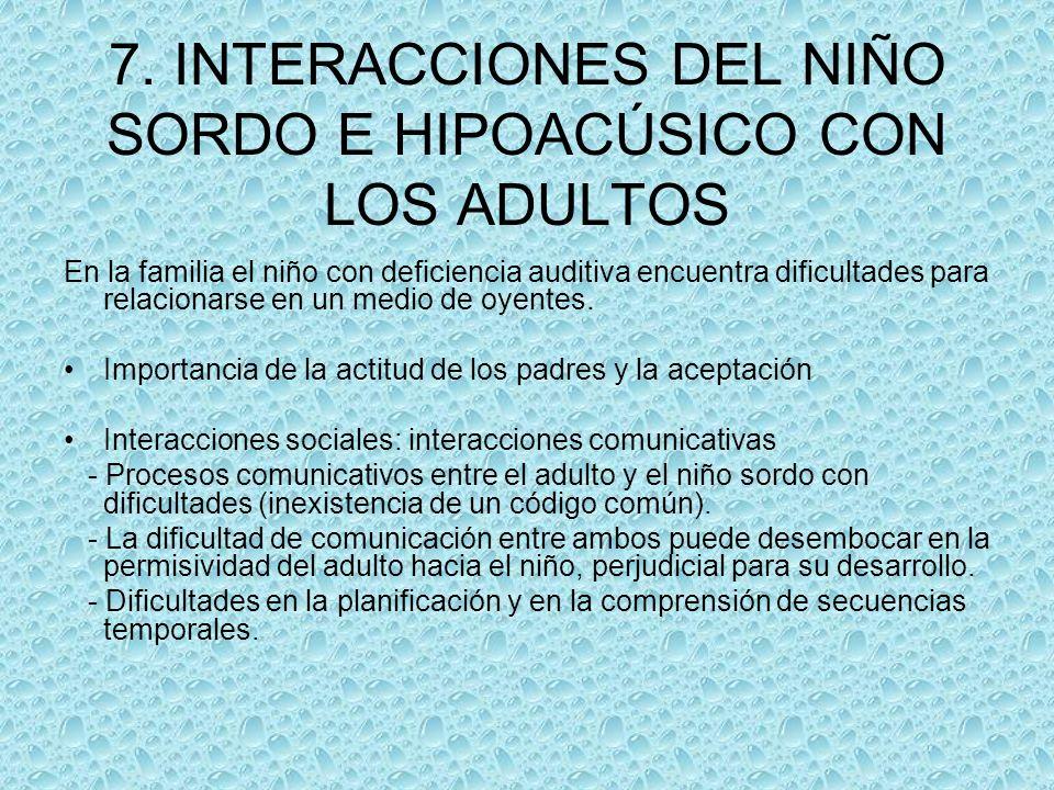 7. INTERACCIONES DEL NIÑO SORDO E HIPOACÚSICO CON LOS ADULTOS En la familia el niño con deficiencia auditiva encuentra dificultades para relacionarse