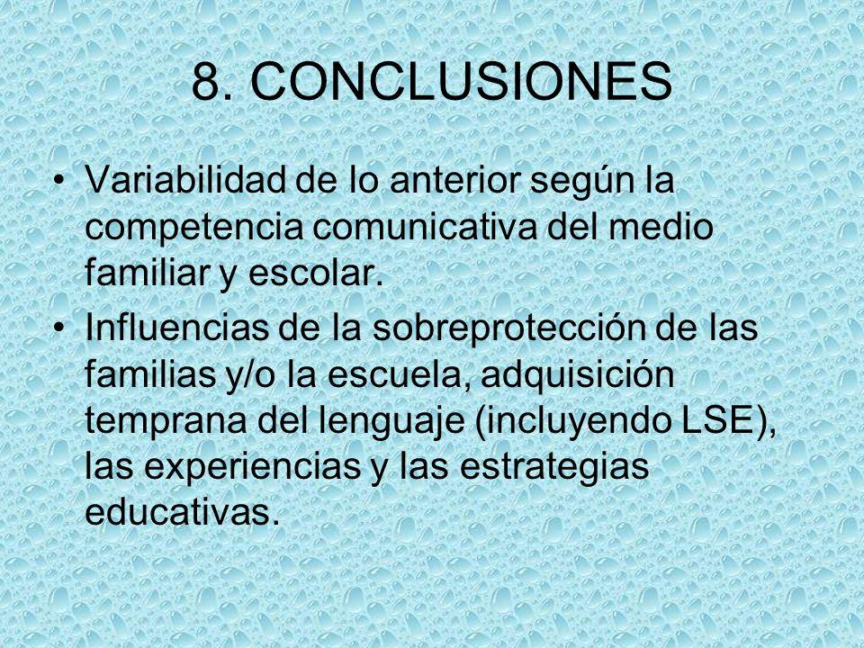 8. CONCLUSIONES Variabilidad de lo anterior según la competencia comunicativa del medio familiar y escolar. Influencias de la sobreprotección de las f