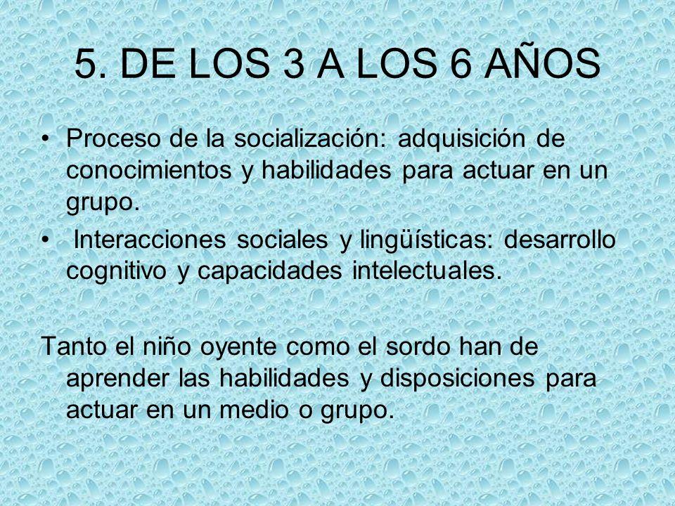 5. DE LOS 3 A LOS 6 AÑOS Proceso de la socialización: adquisición de conocimientos y habilidades para actuar en un grupo. Interacciones sociales y lin