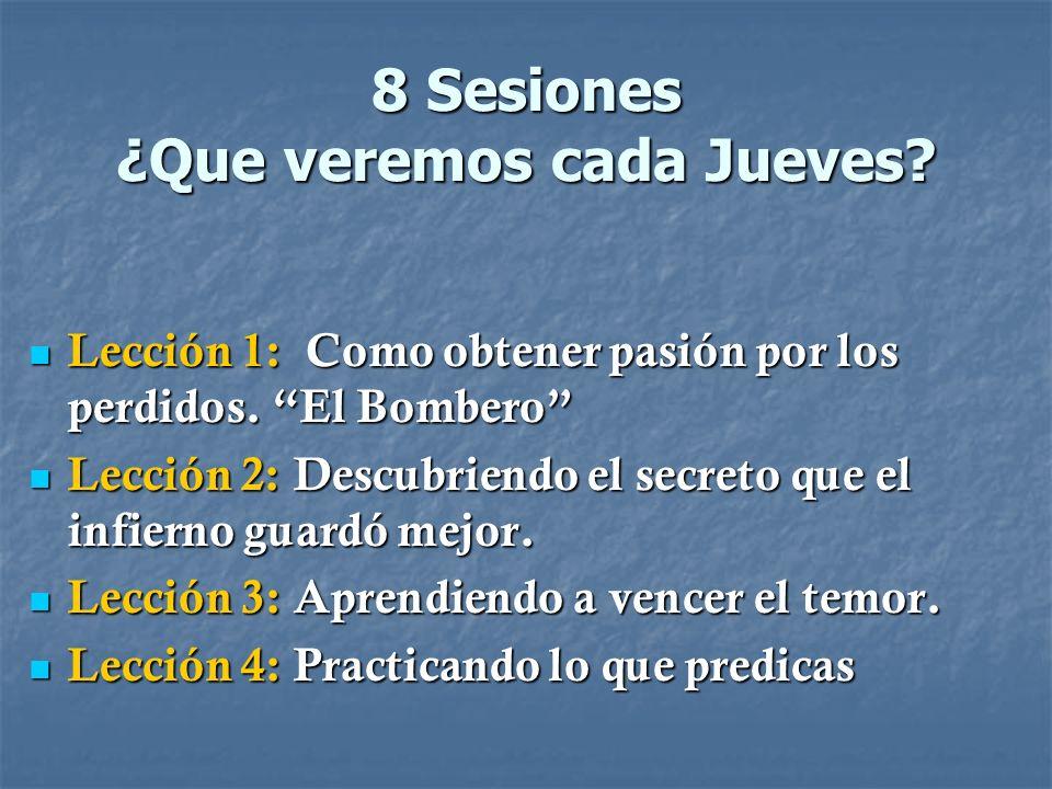 8 Sesiones ¿Que veremos cada Jueves? Lección 1: Como obtener pasión por los perdidos. El Bombero Lección 1: Como obtener pasión por los perdidos. El B