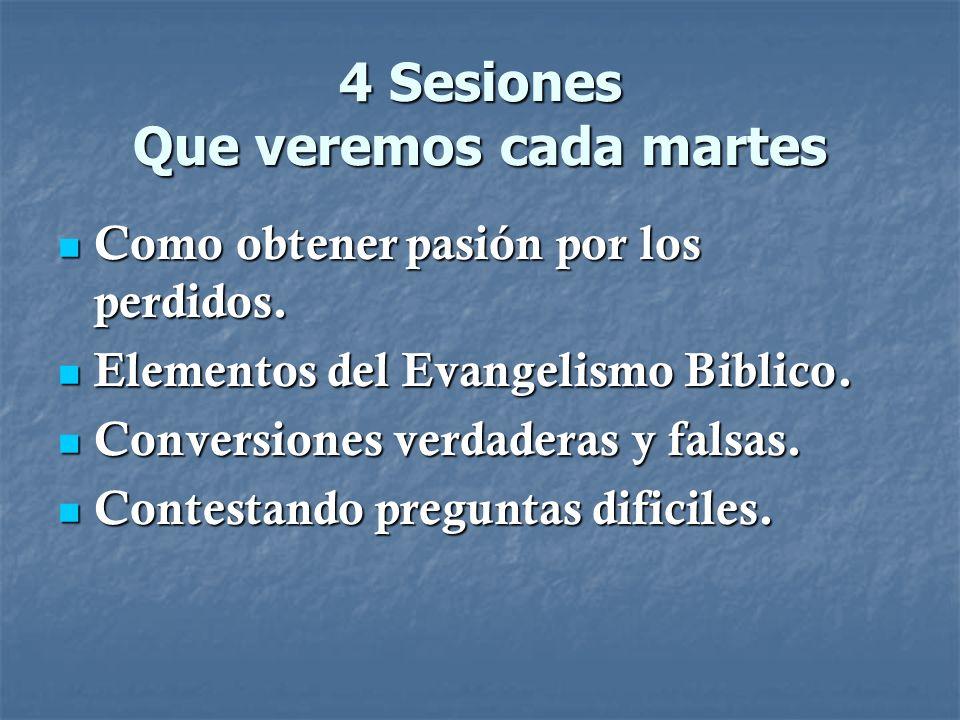 4 Sesiones Que veremos cada martes Como obtener pasión por los perdidos. Como obtener pasión por los perdidos. Elementos del Evangelismo Biblico. Elem