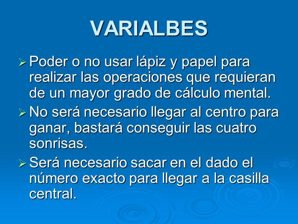VARIALBES Poder o no usar lápiz y papel para realizar las operaciones que requieran de un mayor grado de cálculo mental. Poder o no usar lápiz y papel