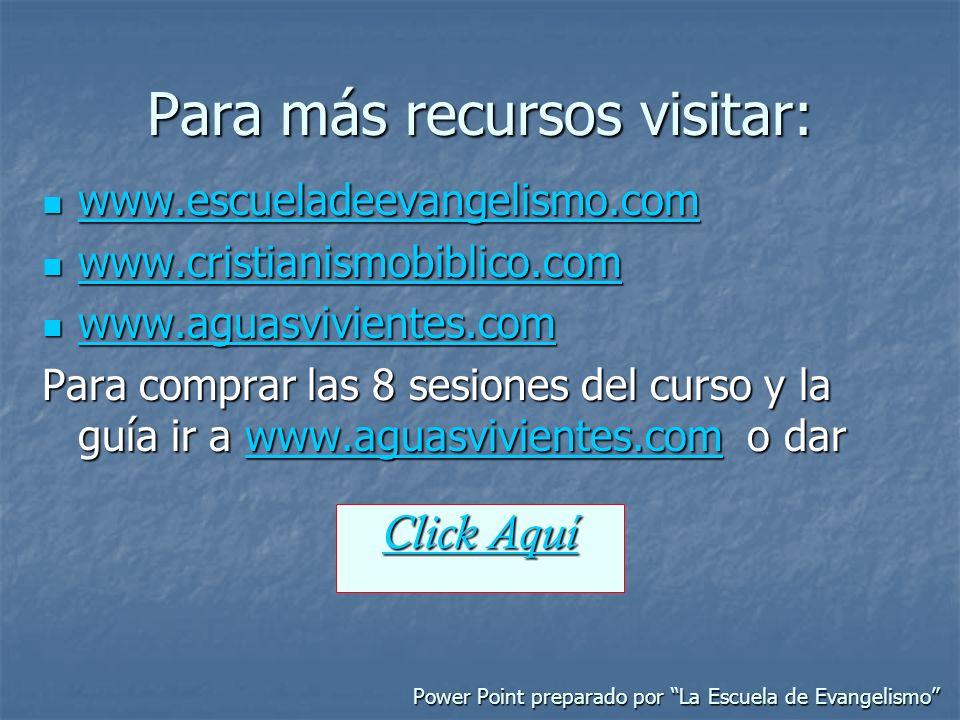 Para más recursos visitar: www.escueladeevangelismo.com www.escueladeevangelismo.com www.escueladeevangelismo.com www.cristianismobiblico.com www.cris